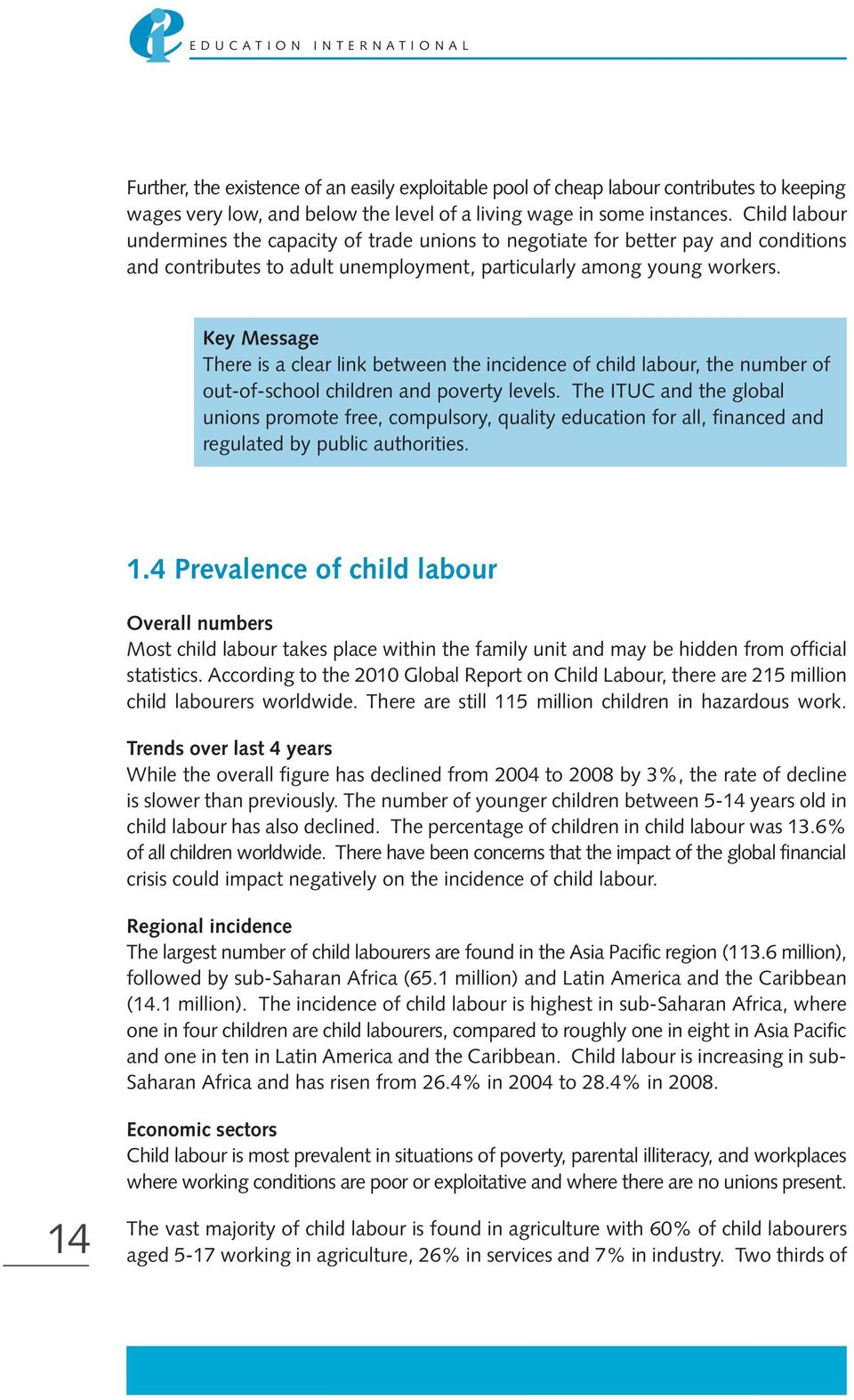 Key Message There is a clear link between the incidence of child labour, the number of out-of-school children and poverty levels.