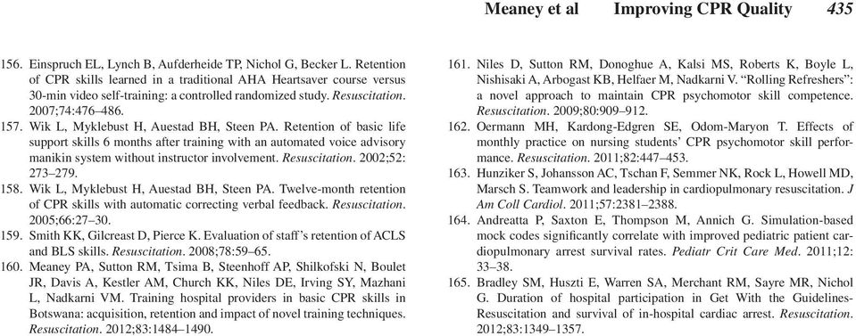 Wik L, Myklebust H, Auestad BH, Steen PA. Retention of basic life support skills 6 months after training with an automated voice advisory manikin system without instructor involvement. Resuscitation.