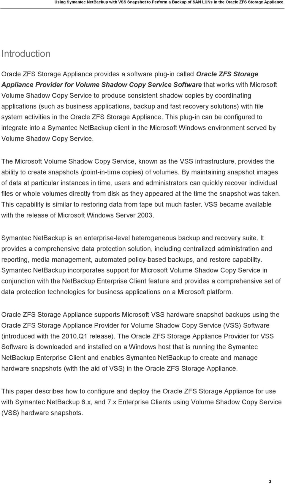 Appliance. This plug-in can be configured to integrate into a Symantec NetBackup client in the Microsoft Windows environment served by Volume Shadow Copy Service.