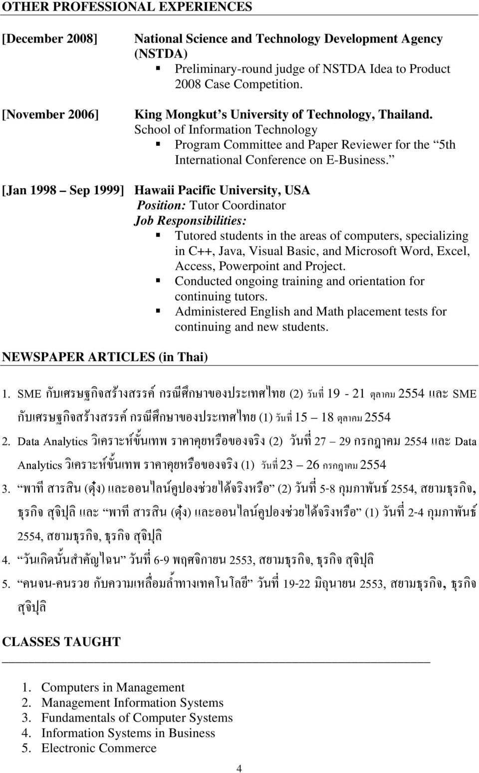[Jan 1998 Sep 1999] Hawaii Pacific University, USA Position: Tutor Coordinator Tutored students in the areas of computers, specializing in C++, Java, Visual Basic, and Microsoft Word, Excel, Access,