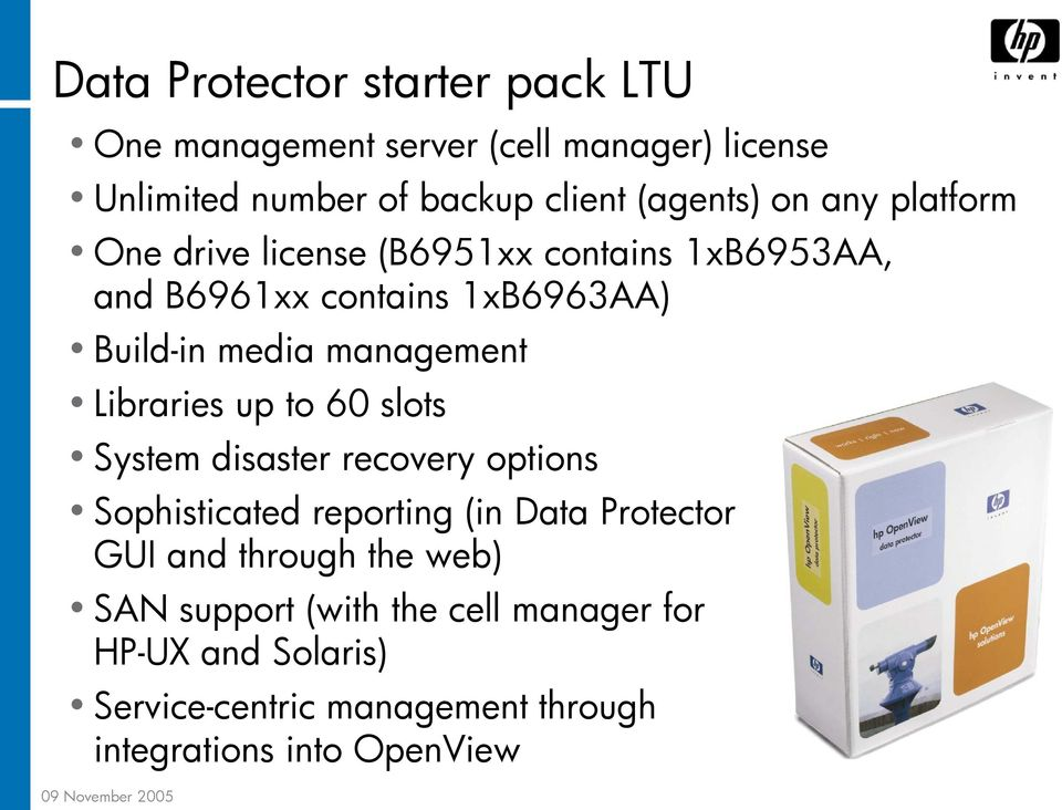 Libraries up to 60 slots System disaster recovery options Sophisticated reporting (in Data Protector GUI and through the