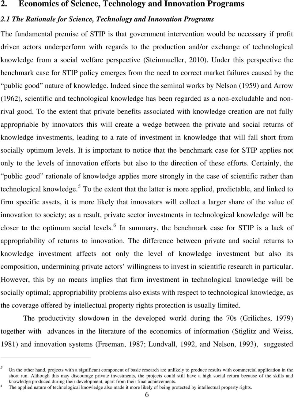 the production and/or exchange of technological knowledge from a social welfare perspective (Steinmueller, 2010).