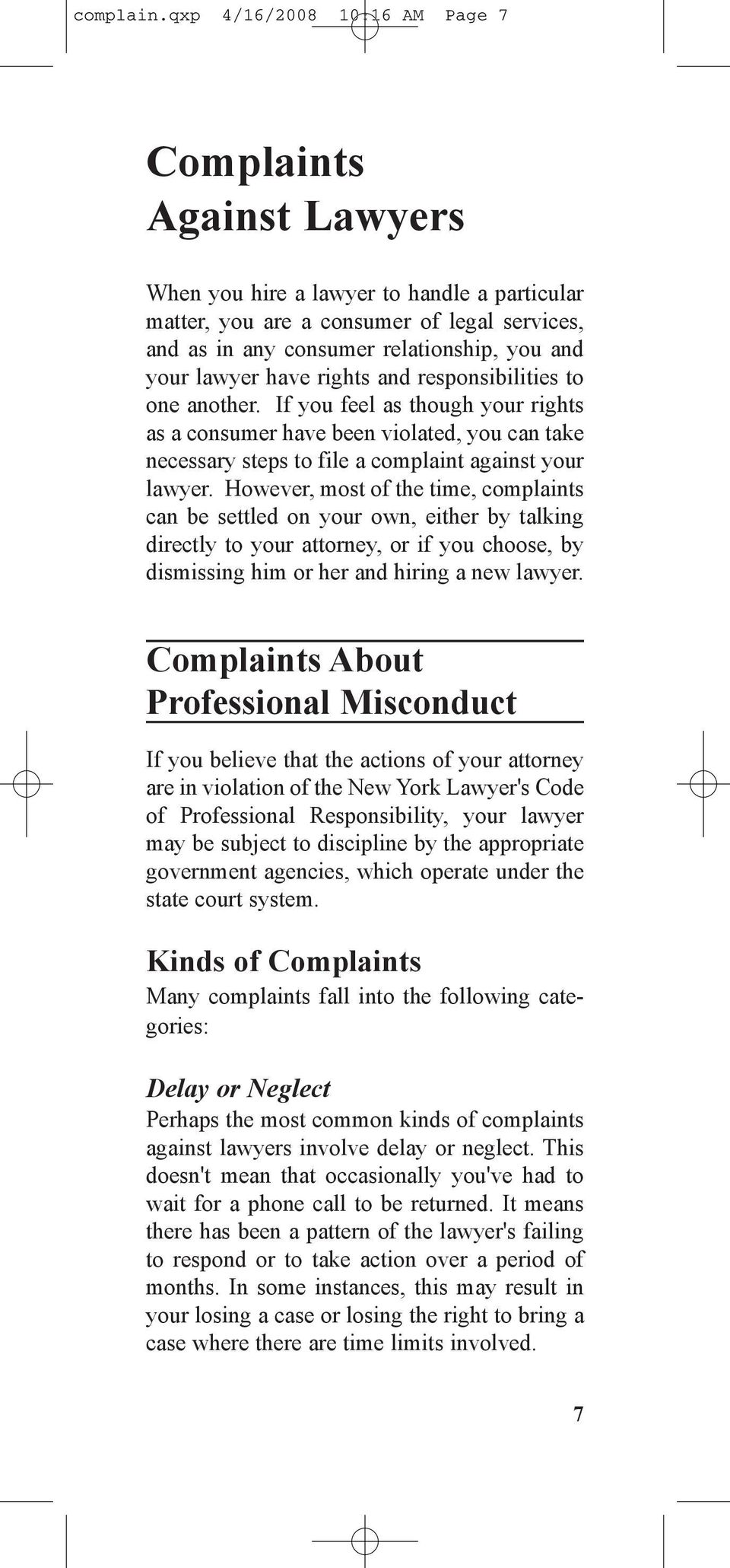 lawyer have rights and responsibilities to one another. If you feel as though your rights as a consumer have been violated, you can take necessary steps to file a complaint against your lawyer.