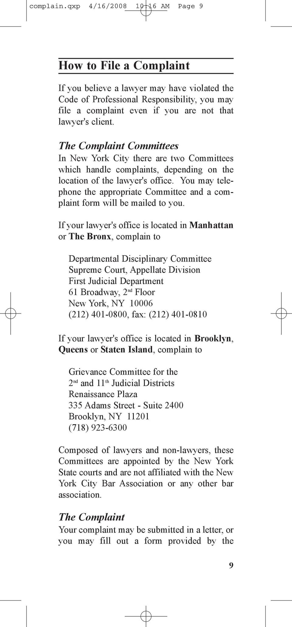 client. The Complaint Committees In New York City there are two Committees which handle complaints, depending on the location of the lawyer's office.