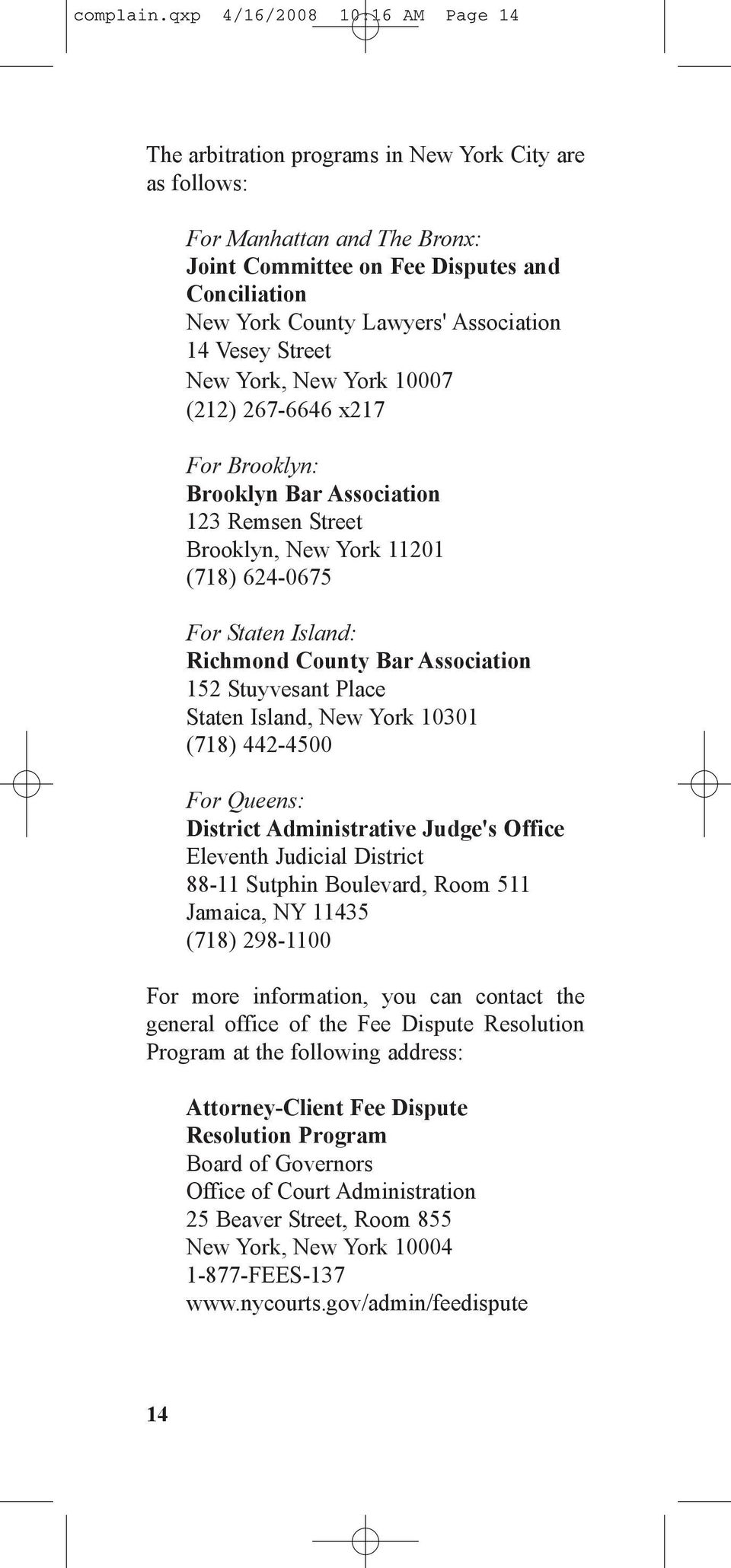 Association 14 Vesey Street New York, New York 10007 (212) 267-6646 x217 For Brooklyn: Brooklyn Bar Association 123 Remsen Street Brooklyn, New York 11201 (718) 624-0675 For Staten Island: Richmond