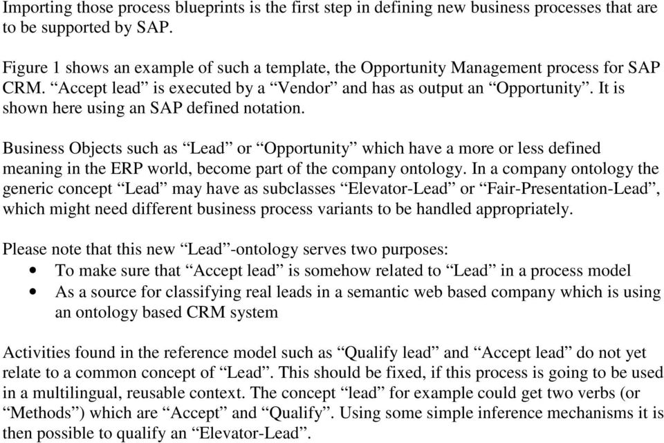 It is shown here using an SAP defined notation. Business Objects such as Lead or Opportunity which have a more or less defined meaning in the ERP world, become part of the company ontology.