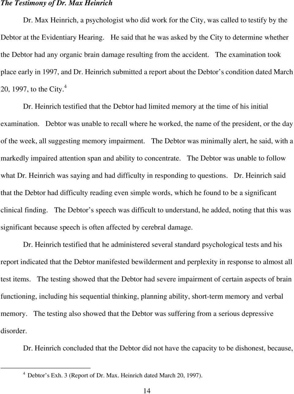 Heinrich submitted a report about the Debtor s condition dated March 20, 1997, to the City. 4 Dr. Heinrich testified that the Debtor had limited memory at the time of his initial examination.