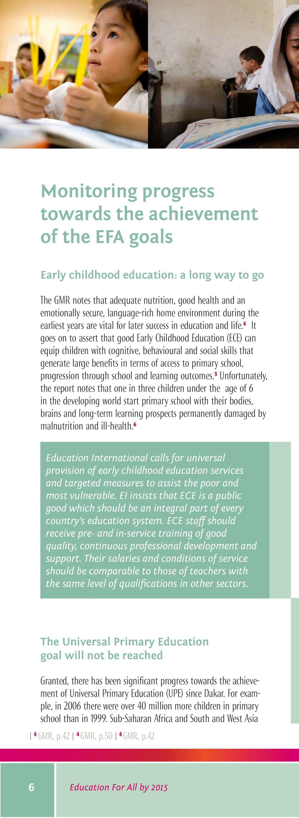 4 It goes on to assert that good Early Childhood Education (ECE) can equip children with cognitive, behavioural and social skills that generate large benefits in terms of access to primary school,