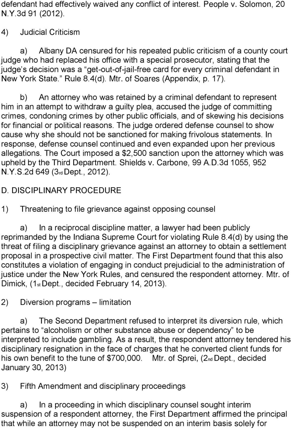 get-out-of-jail-free card for every criminal defendant in New York State. Rule 8.4(d). Mtr. of Soares (Appendix, p. 17).