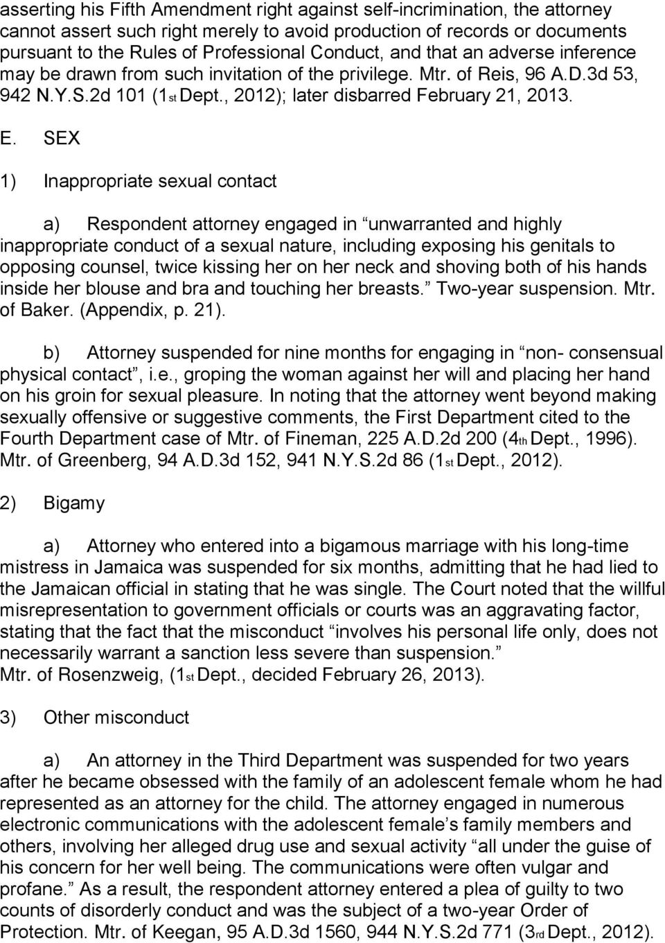 SEX 1) Inappropriate sexual contact a) Respondent attorney engaged in unwarranted and highly inappropriate conduct of a sexual nature, including exposing his genitals to opposing counsel, twice