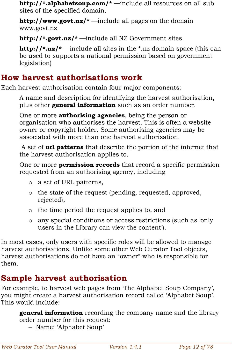 nz domain space (this can be used to supports a national permission based on government legislation) How harvest authorisations work Each harvest authorisation contain four major components: A name