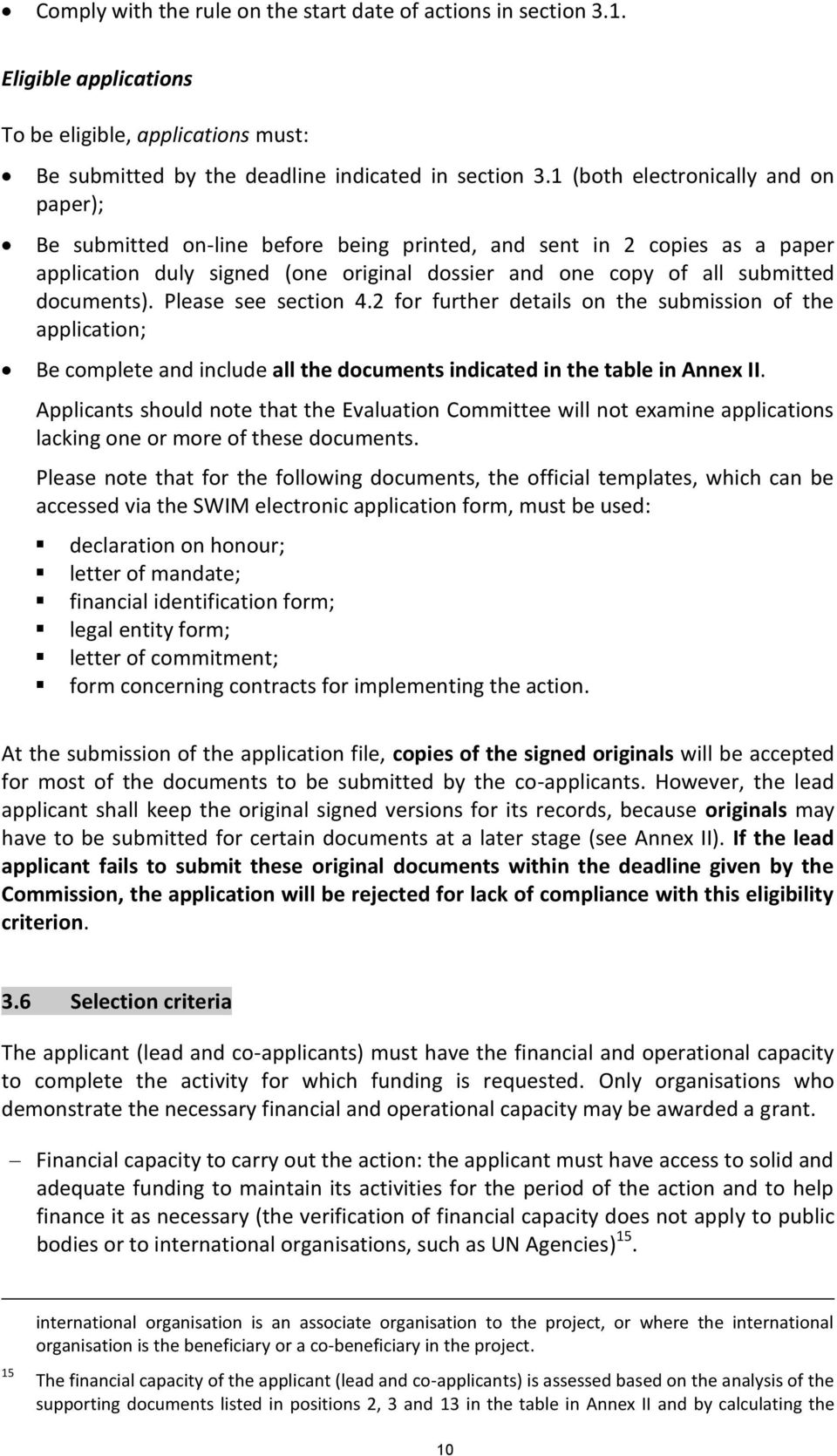 Please see section 4.2 for further details on the submission of the application; Be complete and include all the documents indicated in the table in Annex II.