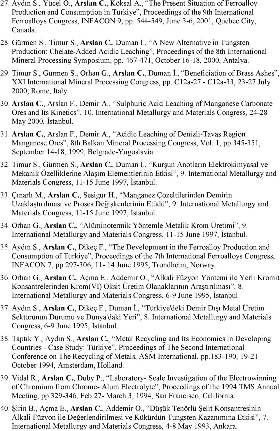 , A New Alternative in Tungsten Production: Chelate-Added Acidic Leaching, Proceedings of the 8th International Mineral Processing Symposium, pp. 467-471, October 16-18, 2000, Antalya. 29. Timur S.