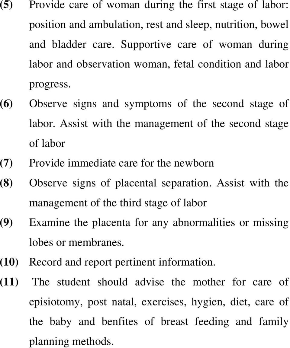 Assist with the management of the second stage of labor (7) Provide immediate care for the newborn (8) Observe signs of placental separation.
