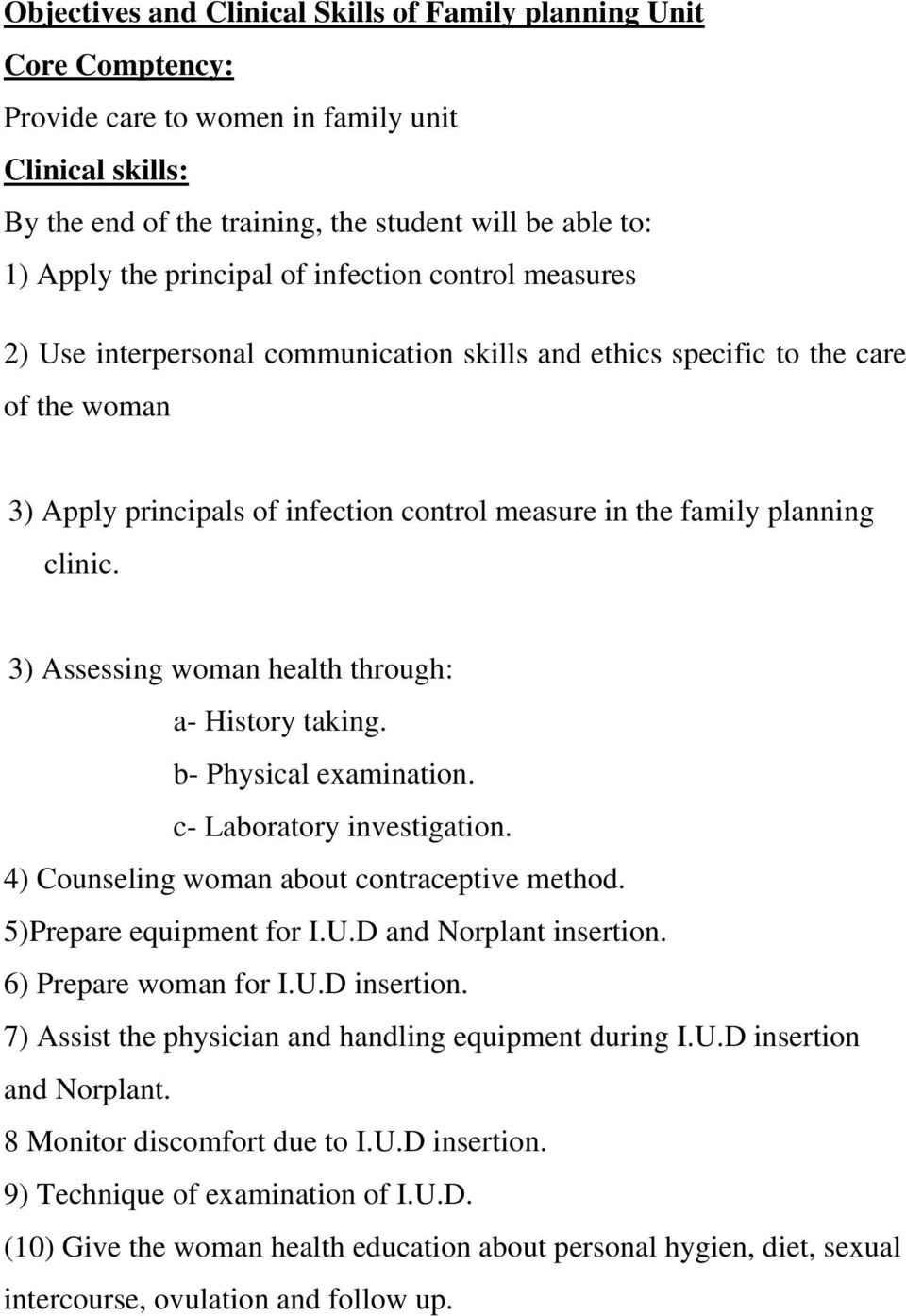 b- Physical examination. c- Laboratory investigation. 4) Counseling woman about contraceptive method. 5)Prepare equipment for I.U.D and Norplant insertion. 6) Prepare woman for I.U.D insertion.