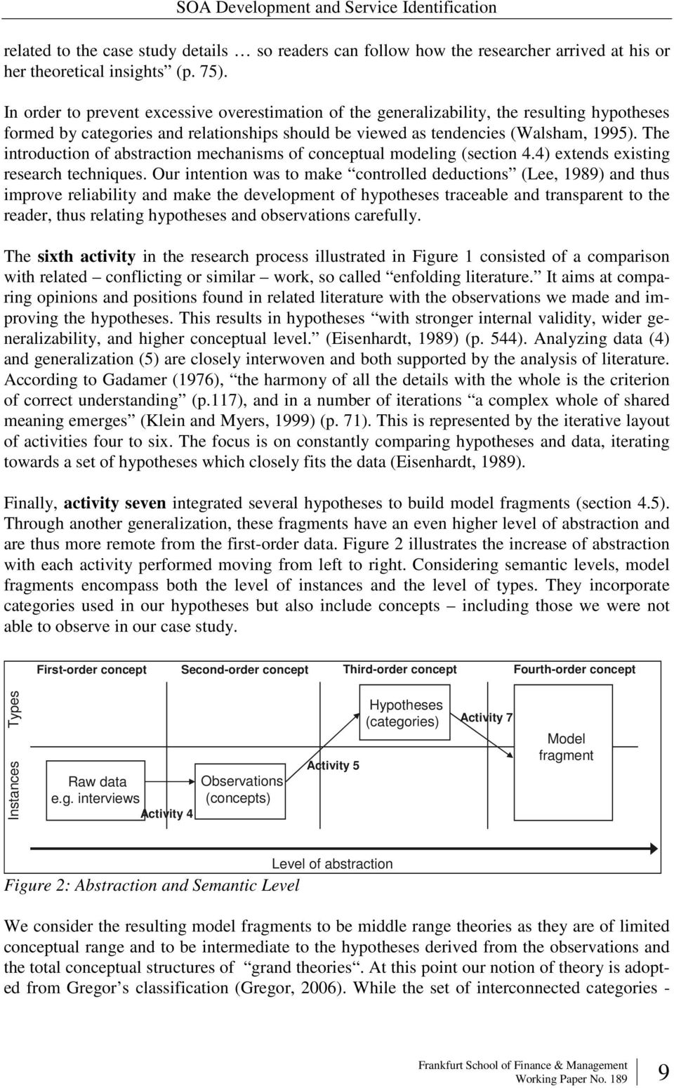 The introduction of abstraction mechanisms of conceptual modeling (section 4.4) extends existing research techniques.