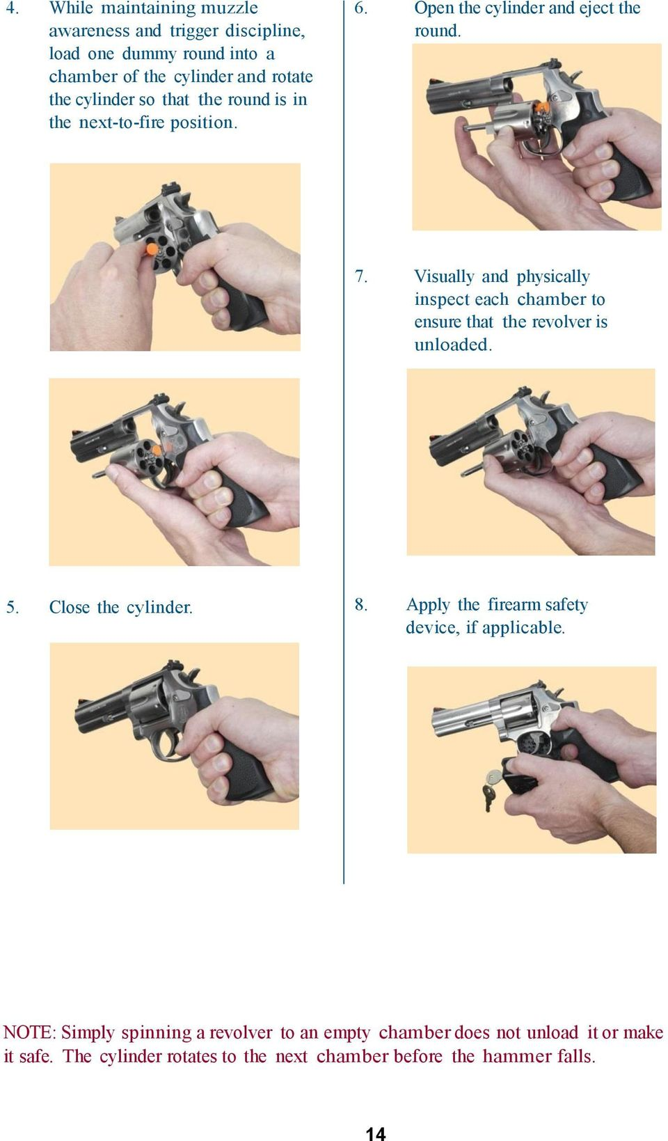 Visually and physically inspect each chamber to ensure that the revolver is unloaded. 5. Close the cylinder. 8.