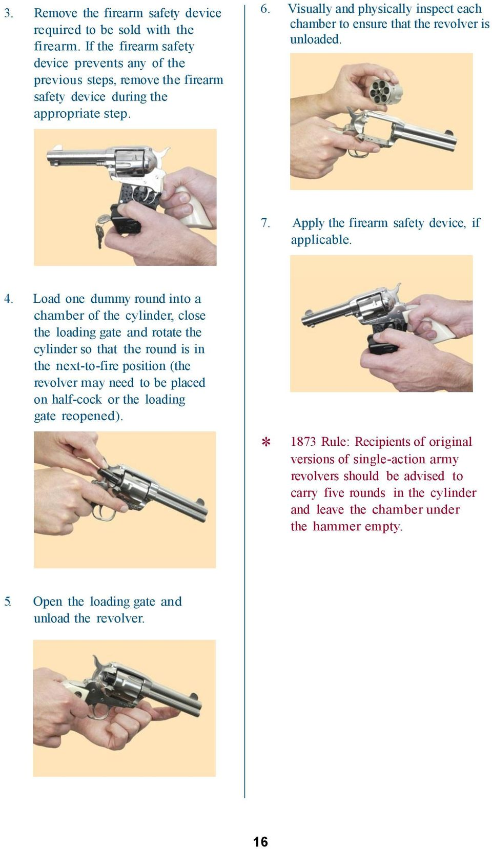 Load one dummy round into a chamber of the cylinder, close the loading gate and rotate the cylinder so that the round is in the next-to-fire position (the revolver may need to be placed on half-cock
