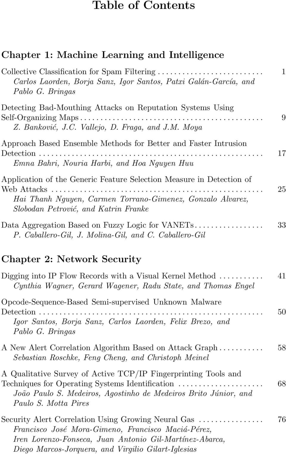 .. 17 Emna Bahri, Nouria Harbi, and Hoa Nguyen Huu Application of the Generic Feature Selection Measure in Detection of Web Attacks.