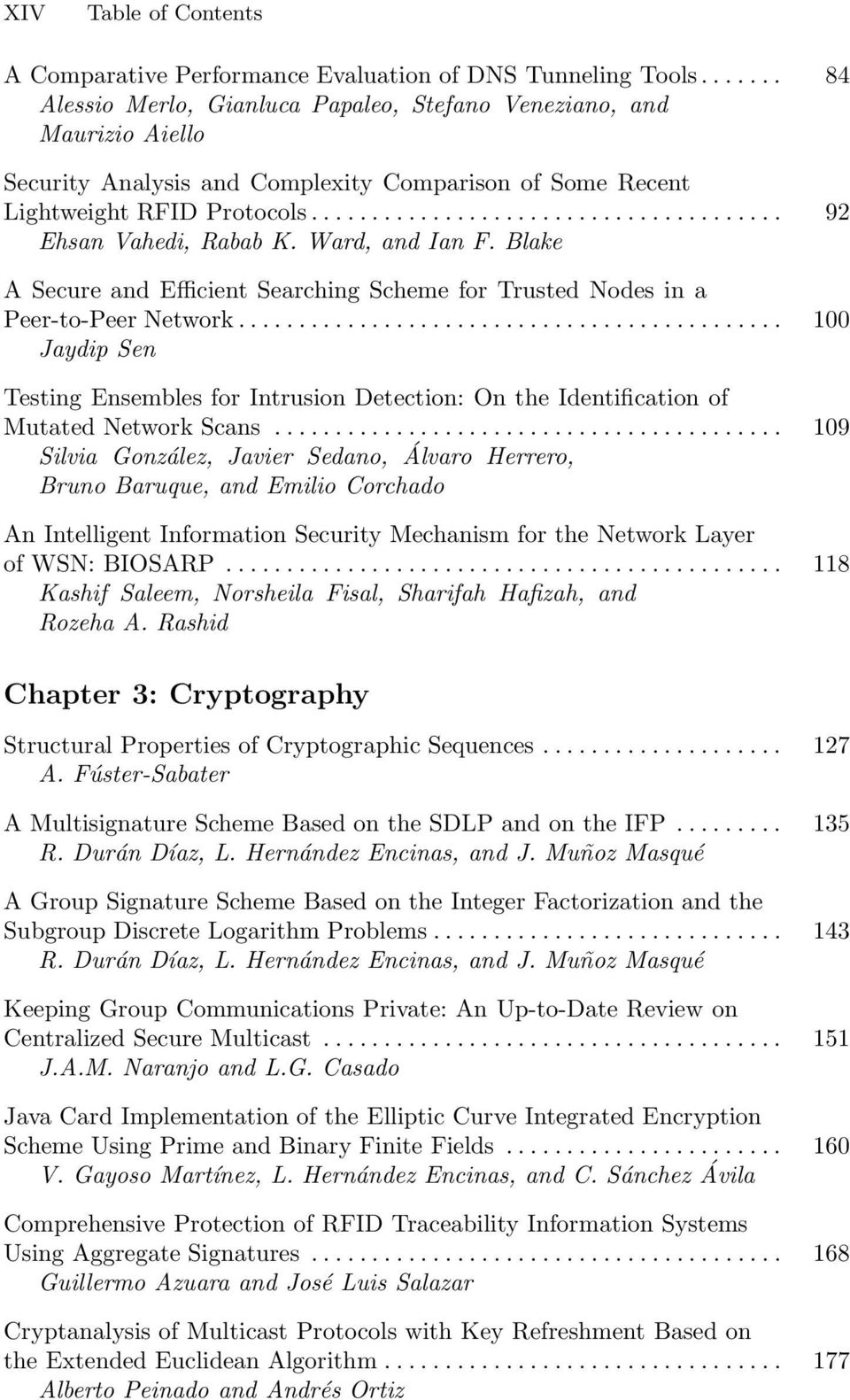 Ward, and Ian F. Blake A Secure and Efficient Searching Scheme for Trusted Nodes in a Peer-to-Peer Network.