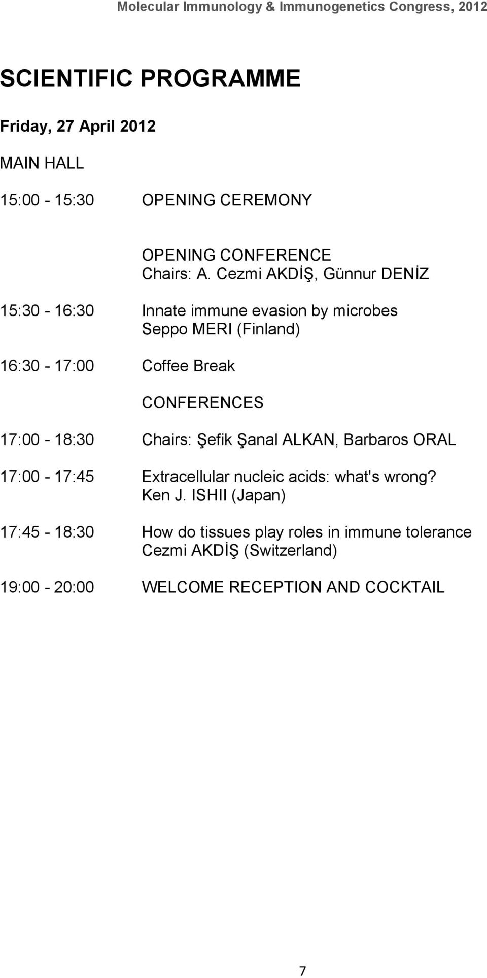 CONFERENCES 17:00-18:30 Chairs: Şefik Şanal ALKAN, Barbaros ORAL 17:00-17:45 Extracellular nucleic acids: what's wrong?