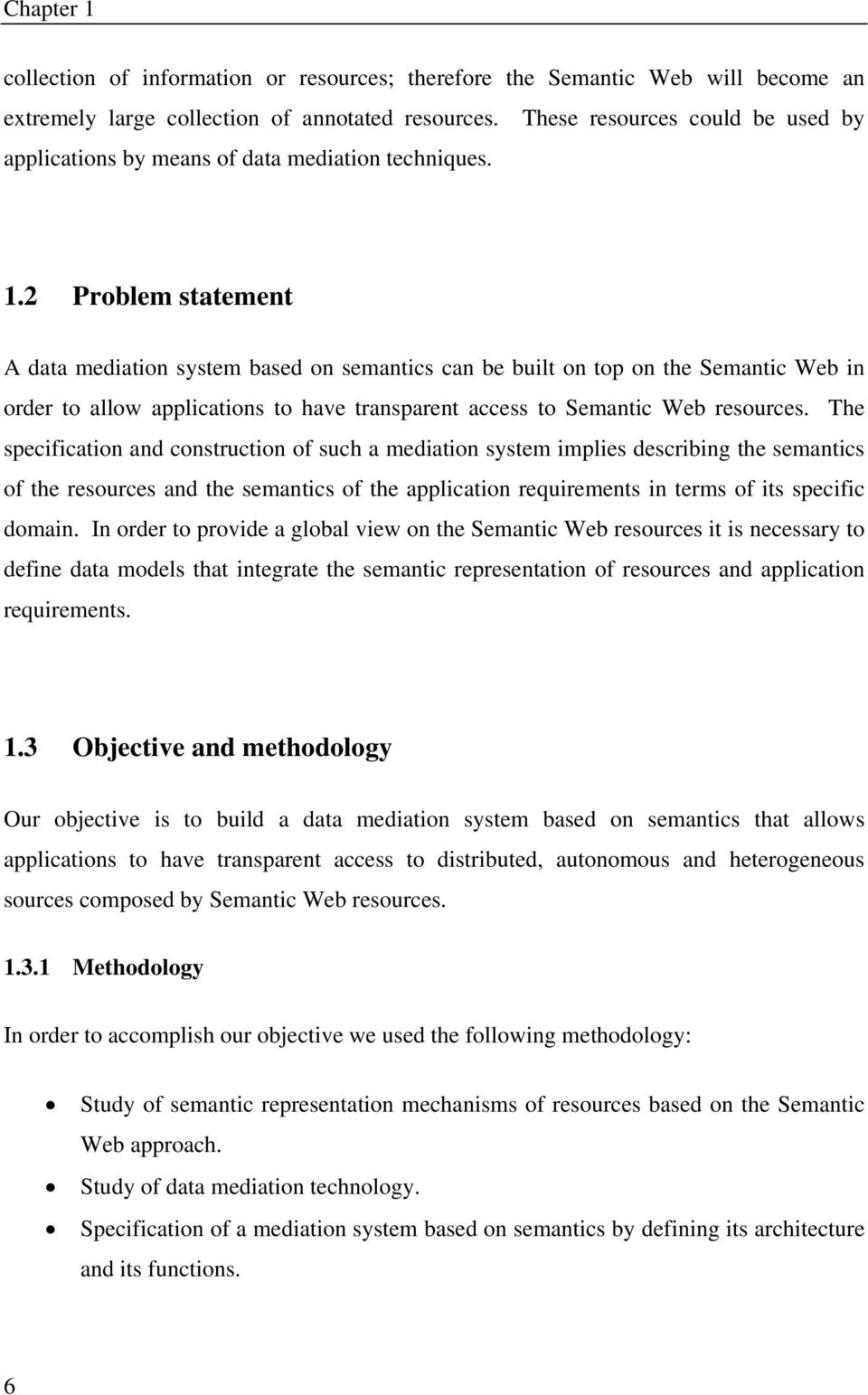 2 Problem statement A data mediation system based on semantics can be built on top on the Semantic Web in order to allow applications to have transparent access to Semantic Web resources.