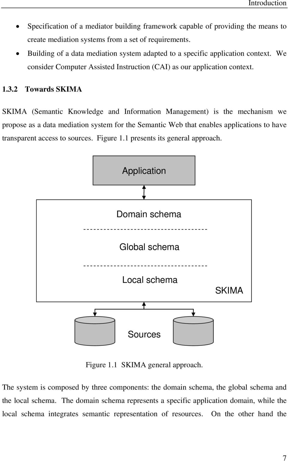 2 Towards SKIMA SKIMA (Semantic Knowledge and Information Management) is the mechanism we propose as a data mediation system for the Semantic Web that enables applications to have transparent access