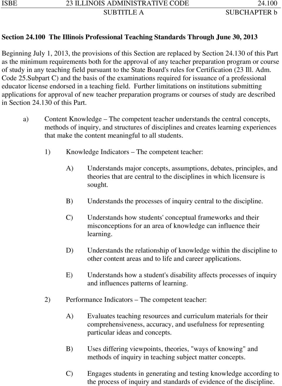 130 of this Part as the minimum requirements both for the approval of any teacher preparation program or course of study in any teaching field pursuant to the State Board's rules for Certification