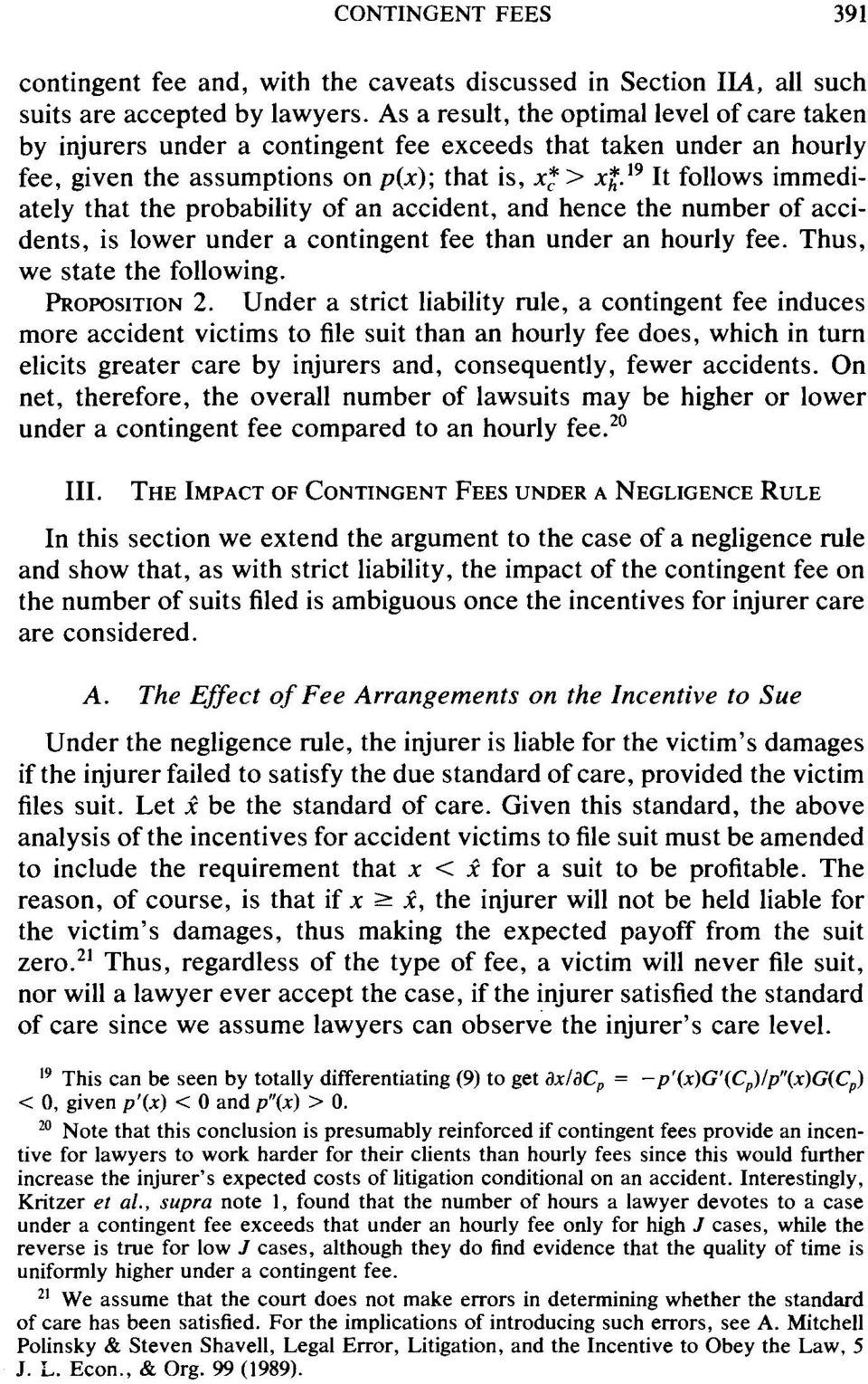 19 It follows immediately that the probability of an accident, and hence the number of accidents, is lower under a contingent fee than under an hourly fee. Thus, we state the following. PROPOSITION 2.