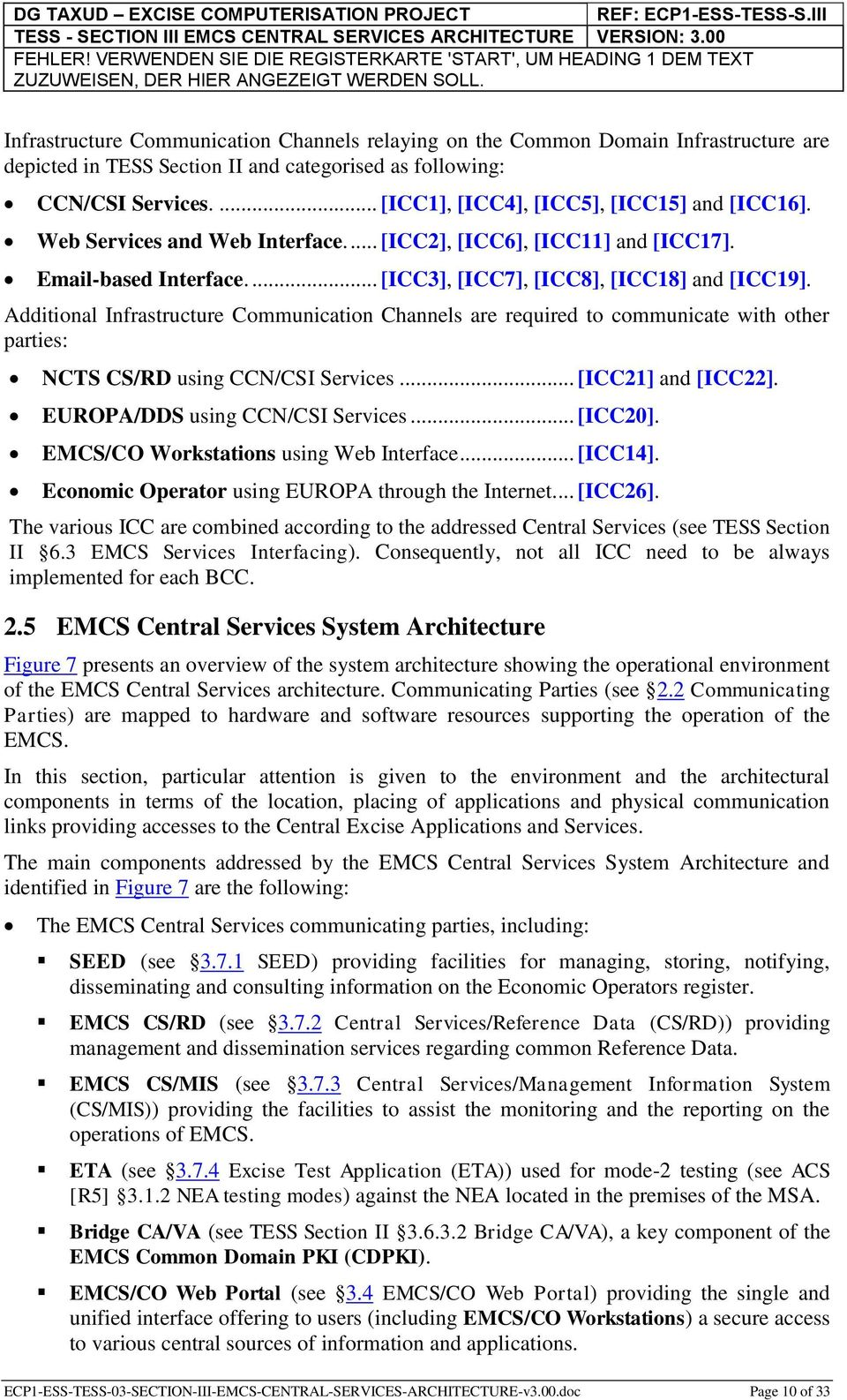 Additional Infrastructure Communication Channels are required to communicate with other parties: NCTS CS/RD using CCN/CSI Services... [ICC21] and [ICC22]. EUROPA/DDS using CCN/CSI Services... [ICC20].