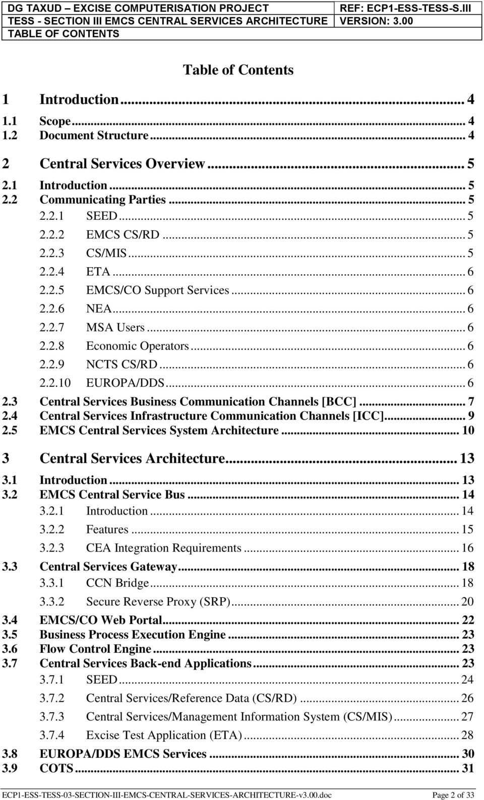.. 6 2.3 Central Services Business Communication Channels [BCC]... 7 2.4 Central Services Infrastructure Communication Channels [ICC]... 9 2.5 EMCS Central Services System Architecture.