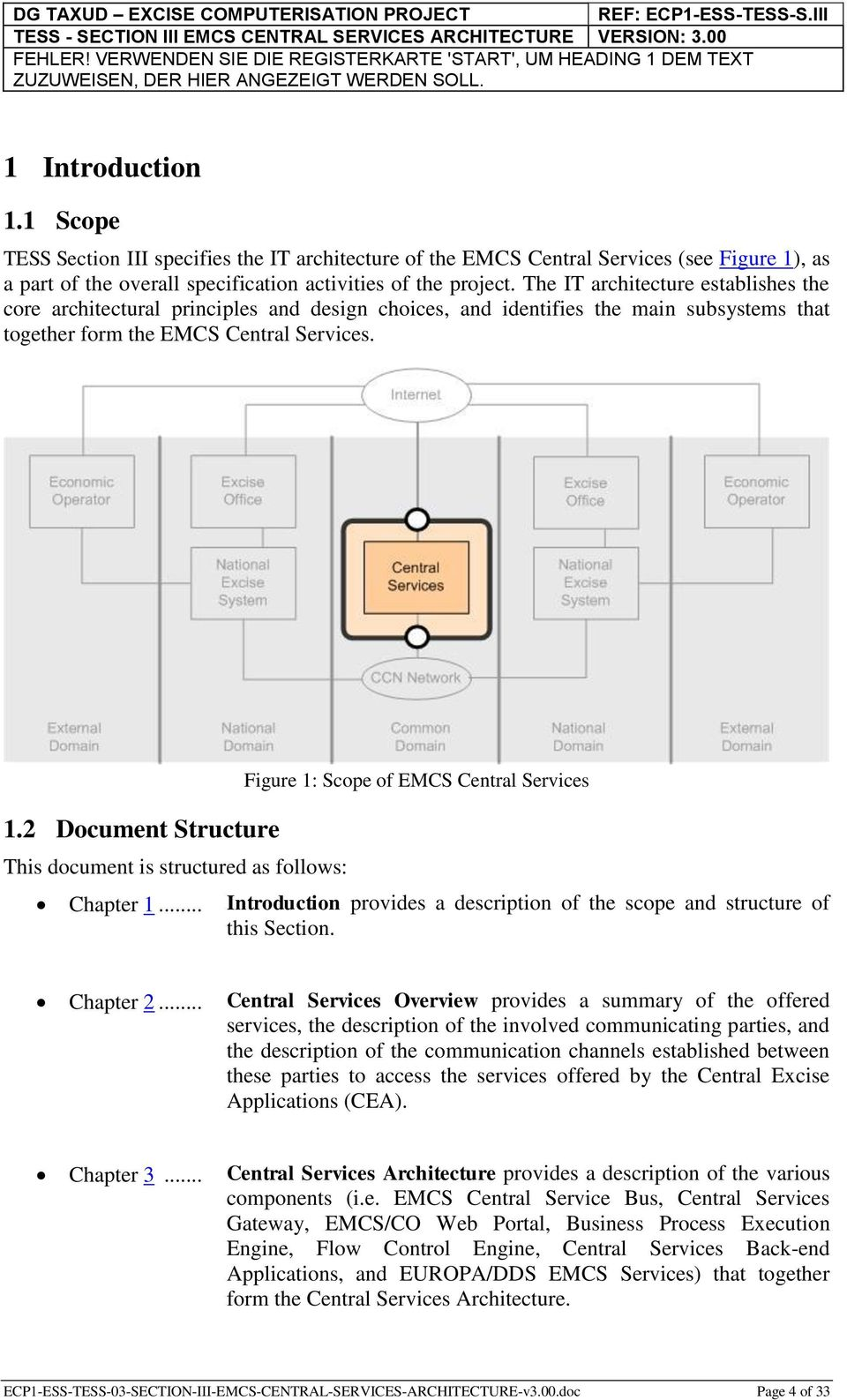 2 Document Structure This document is structured as follows: Figure 1: Scope of EMCS Central Services Chapter 1... Introduction provides a description of the scope and structure of this Section.