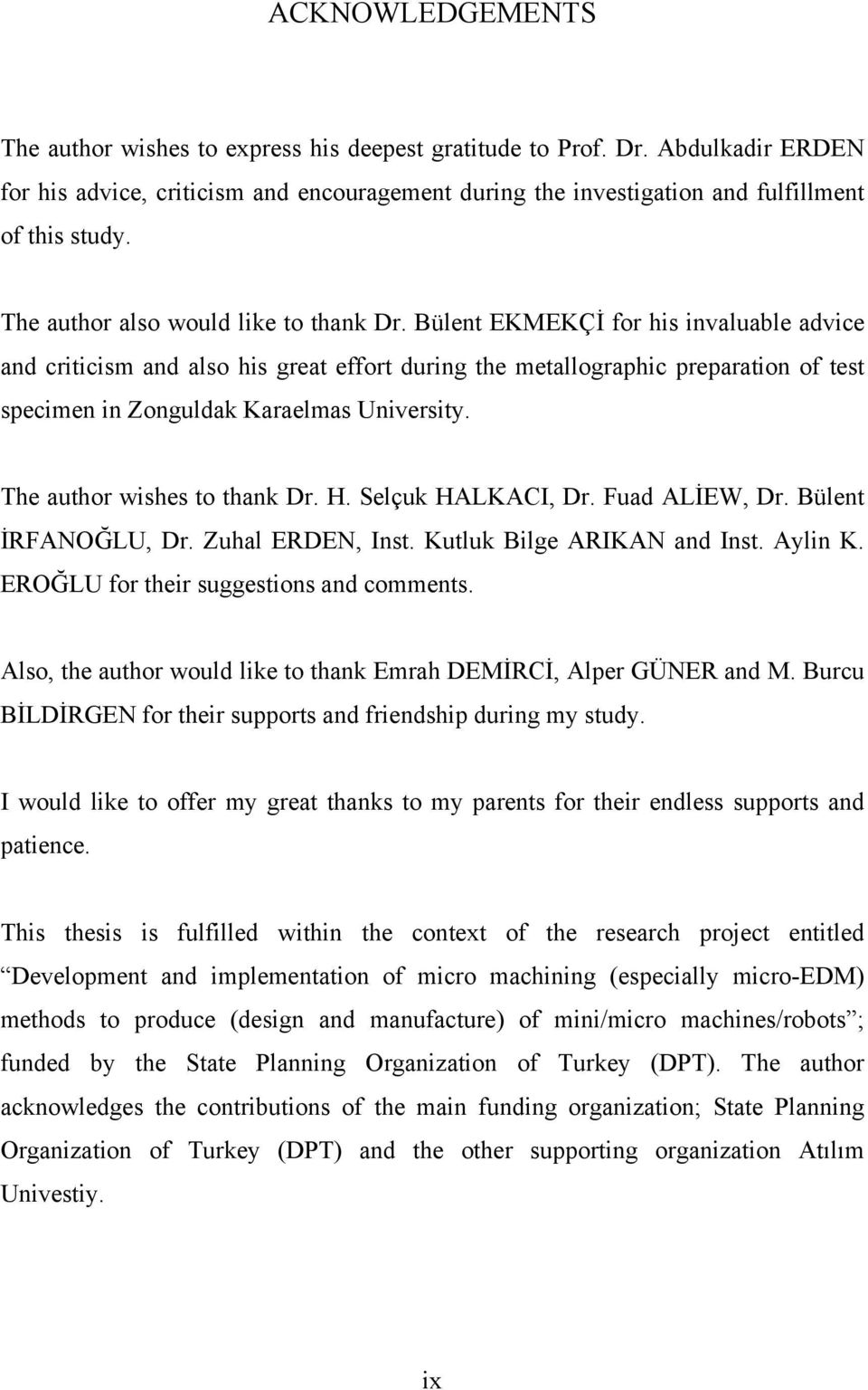 Bülent EKMEKÇİ for his invaluable advice and criticism and also his great effort during the metallographic preparation of test specimen in Zonguldak Karaelmas University.