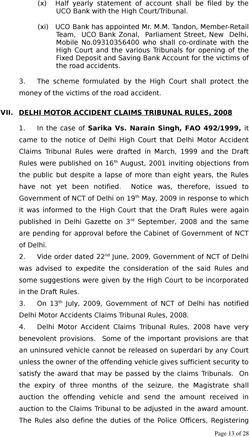 09310356400 who shall co-ordinate with the High Court and the various Tribunals for opening of the Fixed Deposit and Saving Bank Account for the victims of the road accidents. 3.