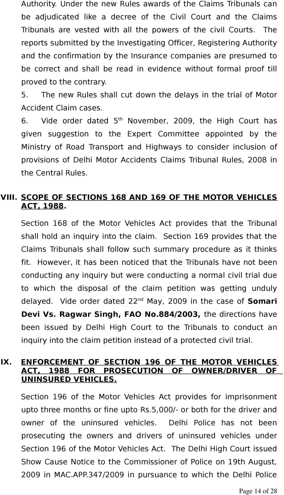 till proved to the contrary. 5. The new Rules shall cut down the delays in the trial of Motor Accident Claim cases. 6.
