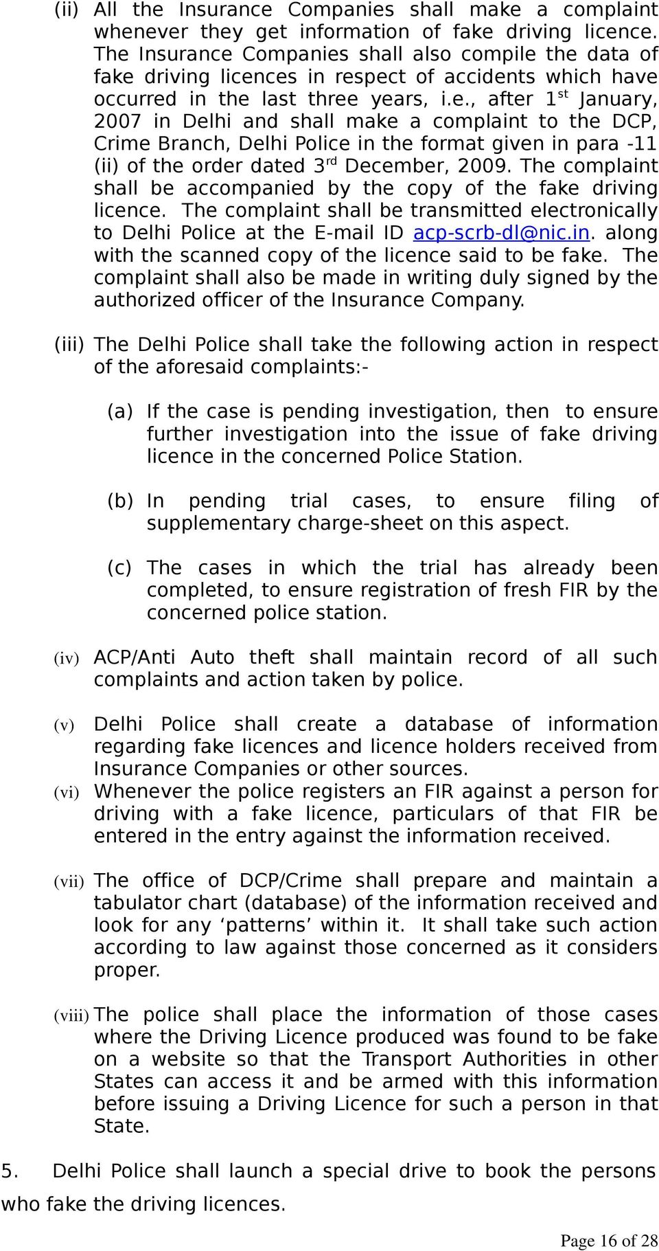 The complaint shall be accompanied by the copy of the fake driving licence. The complaint shall be transmitted electronically to Delhi Police at the E-mail ID acp-scrb-dl@nic.in. along with the scanned copy of the licence said to be fake.