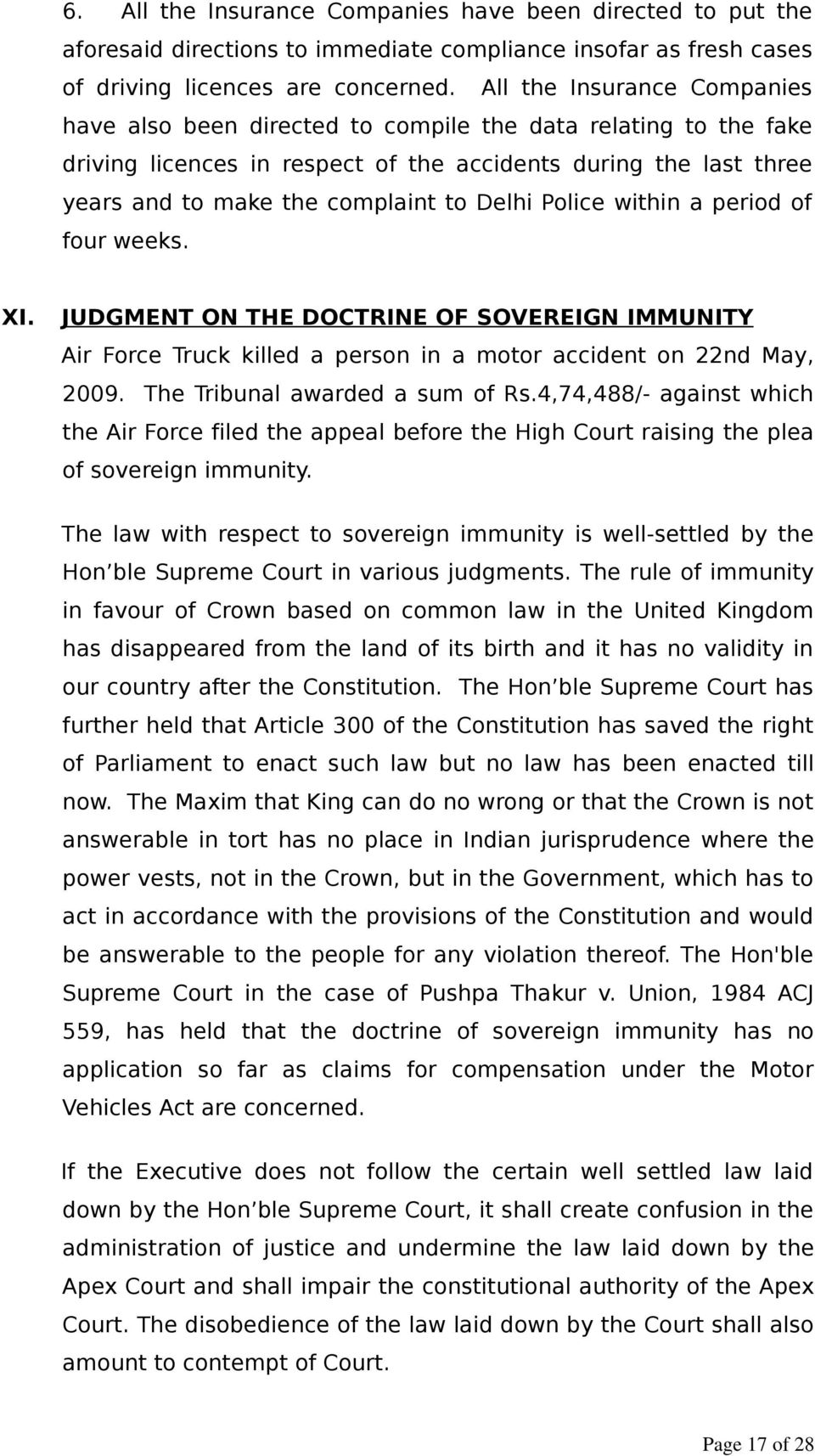 Delhi Police within a period of four weeks. XI. JUDGMENT ON THE DOCTRINE OF SOVEREIGN IMMUNITY Air Force Truck killed a person in a motor accident on 22nd May, 2009. The Tribunal awarded a sum of Rs.