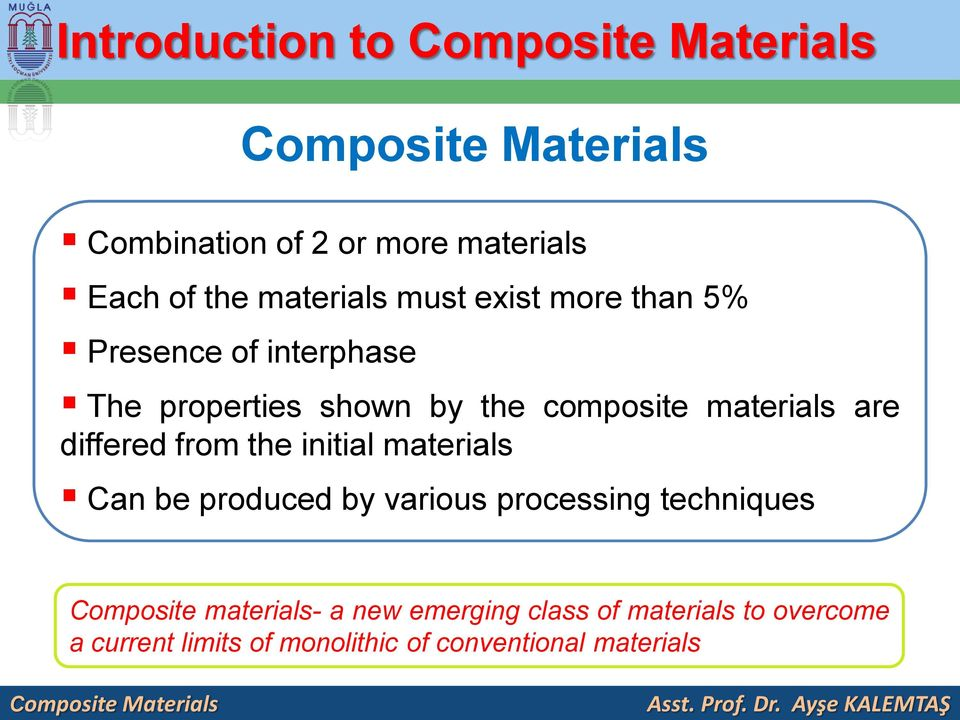 are differed from the initial materials Can be produced by various processing techniques Composite