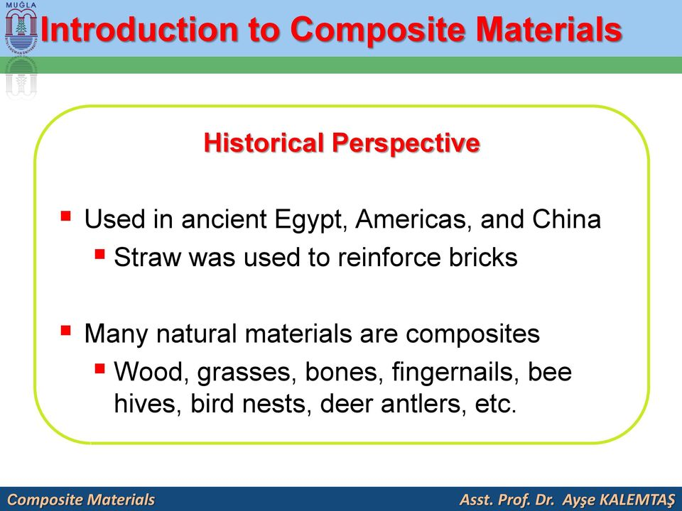 bricks Many natural materials are composites Wood, grasses, bones,