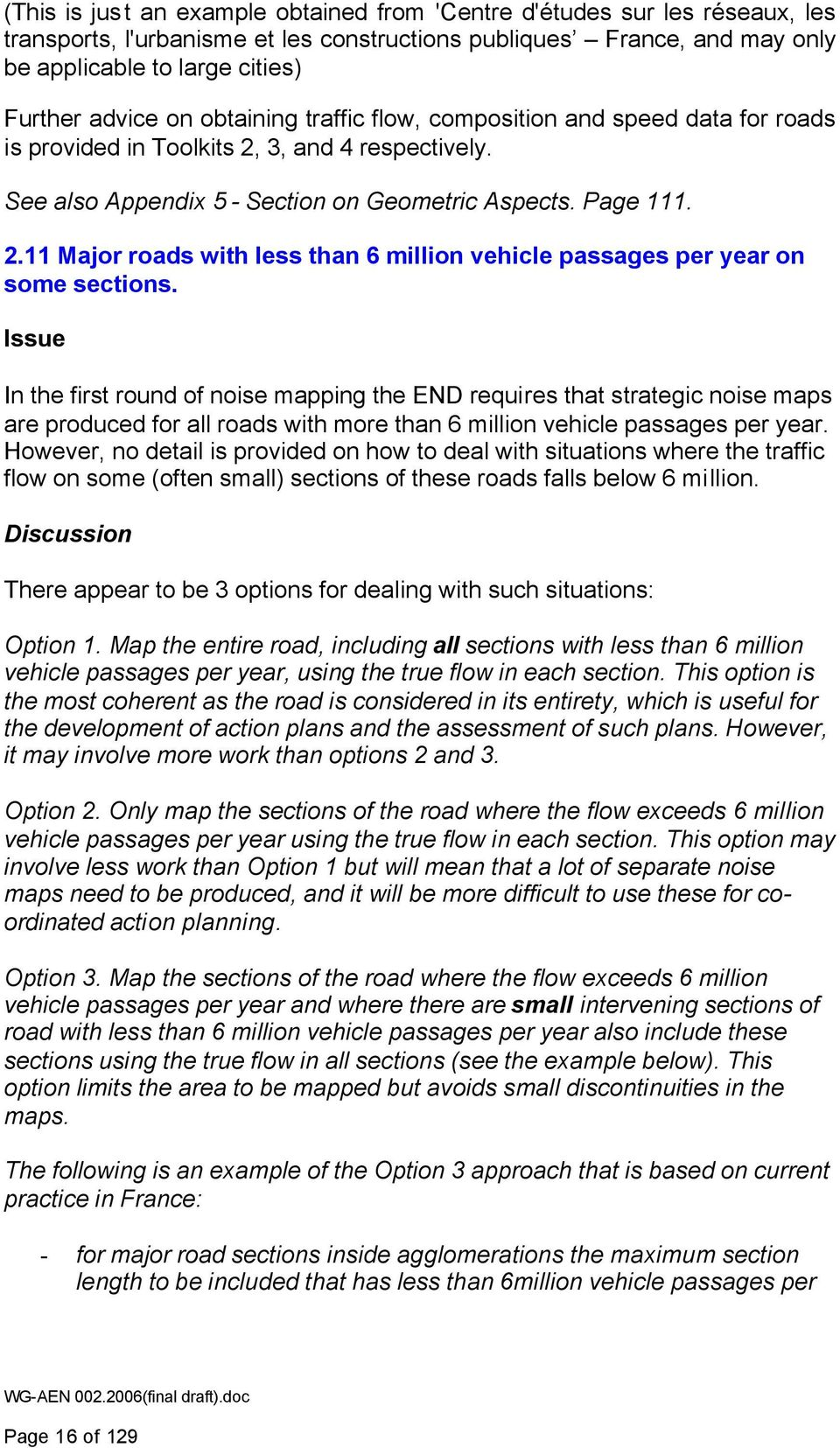 Issue In the first round of noise mapping the END requires that strategic noise maps are produced for all roads with more than 6 million vehicle passages per year.