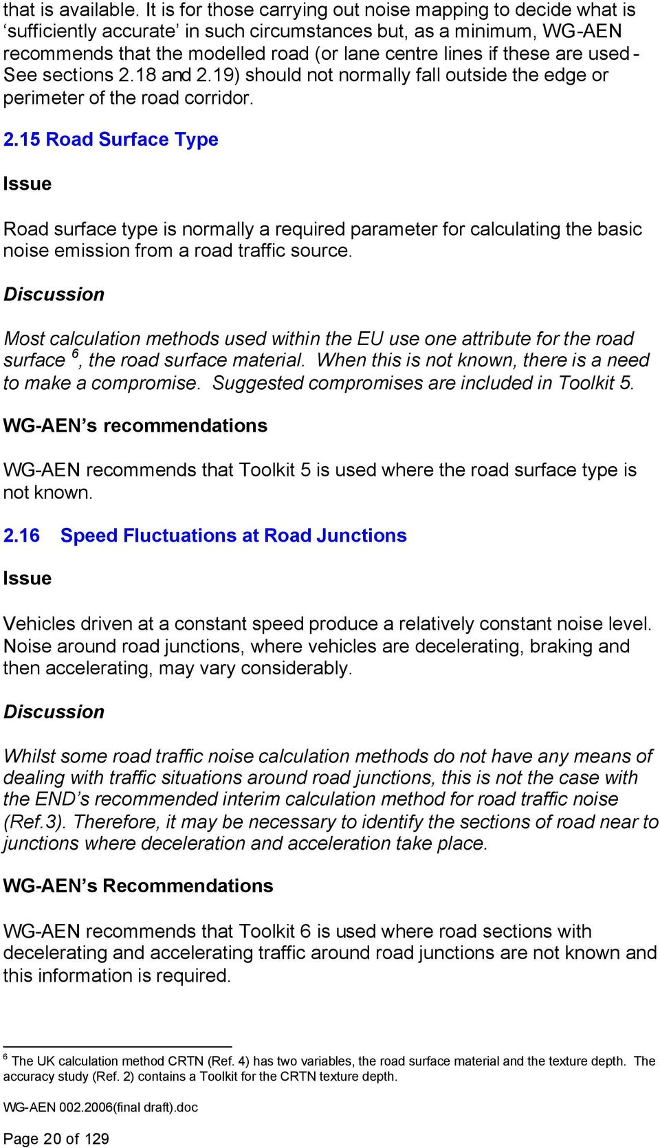used - See sections 2.18 and 2.19) should not normally fall outside the edge or perimeter of the road corridor. 2.15 Road Surface Type Issue Road surface type is normally a required parameter for calculating the basic noise emission from a road traffic source.