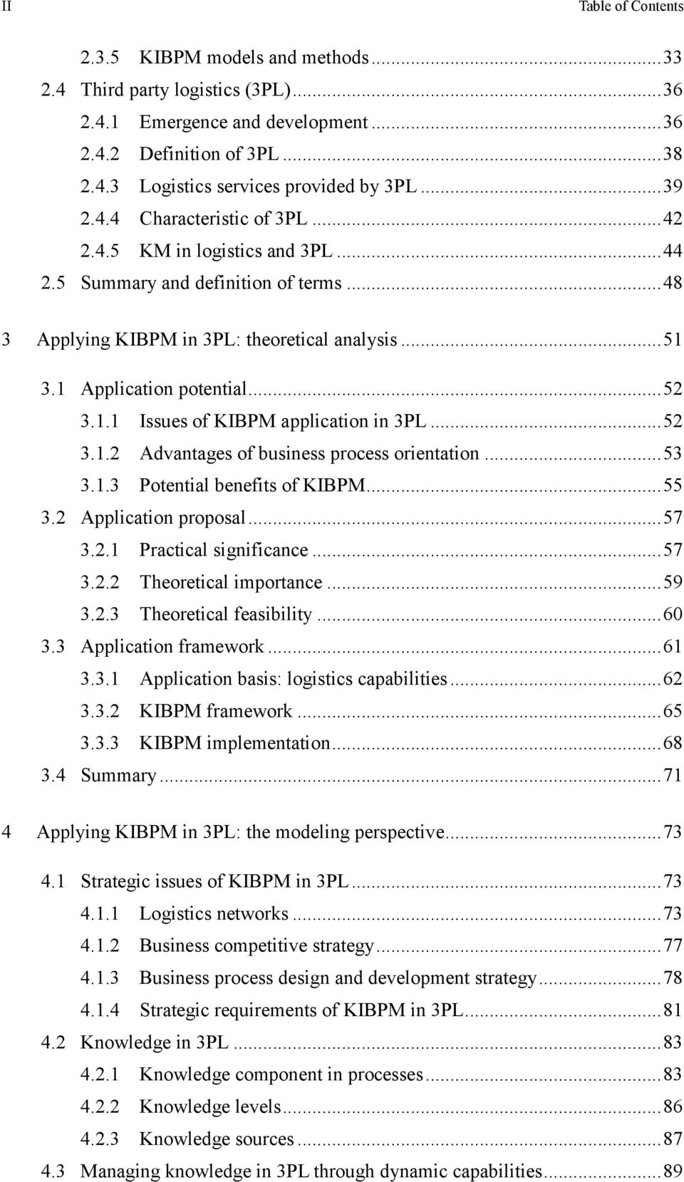 .. 52 3.1.1 Issues of KIBPM application in 3PL... 52 3.1.2 Advantages of business process orientation... 53 3.1.3 Potential benefits of KIBPM... 55 3.2 Application proposal... 57 3.2.1 Practical significance.