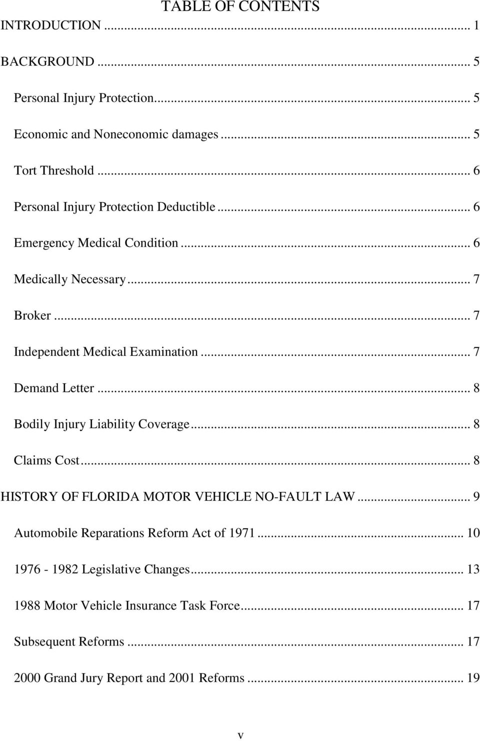 .. 7 Demand Letter... 8 Bodily Injury Liability Coverage... 8 Claims Cost... 8 HISTORY OF FLORIDA MOTOR VEHICLE NO-FAULT LAW.