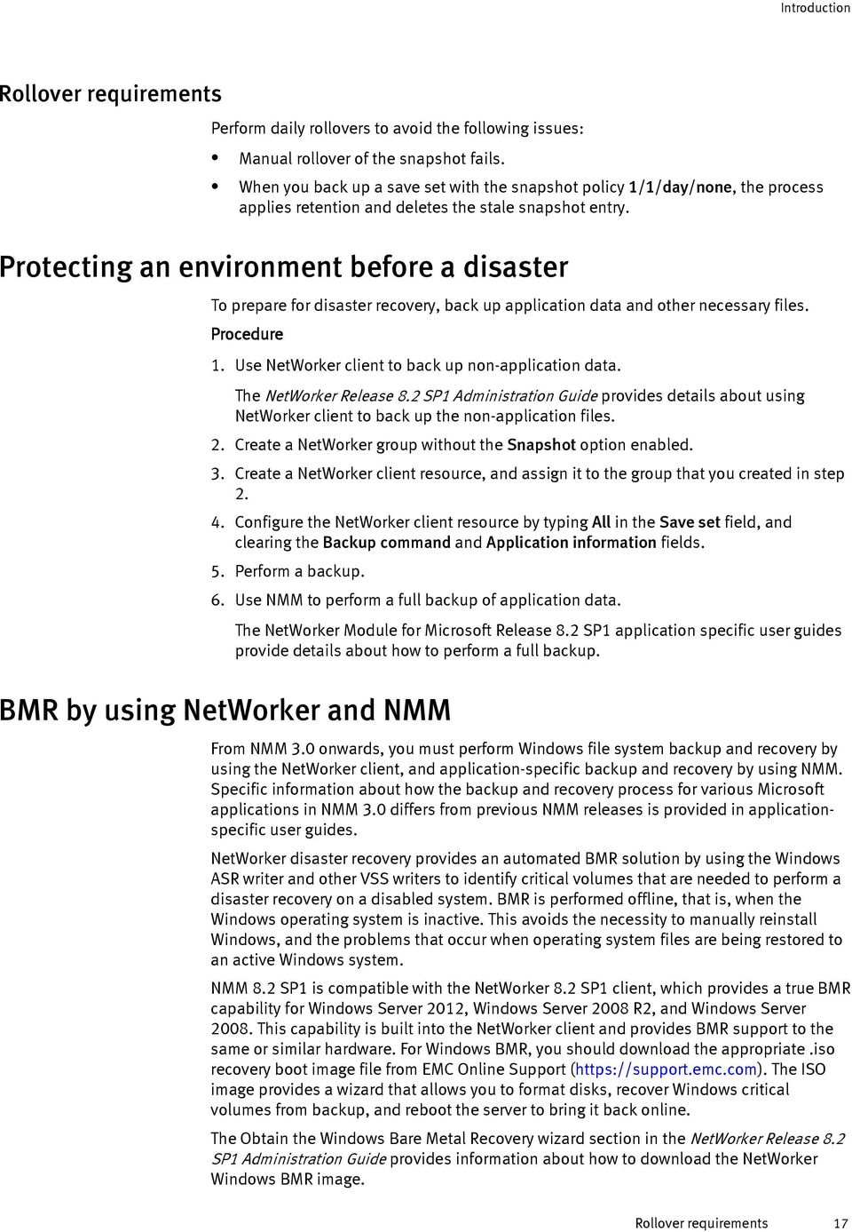 Protecting an environment before a disaster To prepare for disaster recovery, back up application data and other necessary files. Procedure 1. Use NetWorker client to back up non-application data.