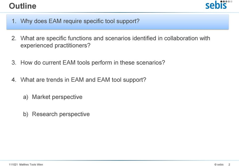 experienced practitioners? 3. How do current EAM tools perform in these scenarios? 4.