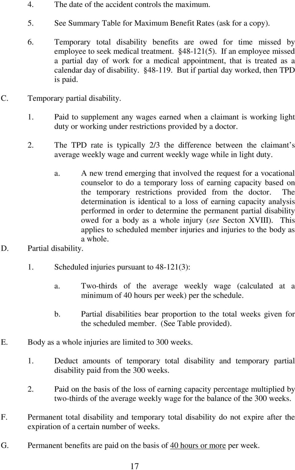 If an employee missed a partial day of work for a medical appointment, that is treated as a calendar day of disability. 48-119. But if partial day worked, then TPD is paid. C.