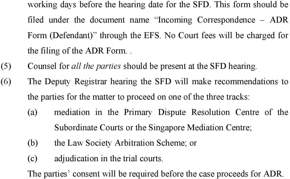 (6) The Deputy Registrar hearing the SFD will make recommendations to the parties for the matter to proceed on one of the three tracks: (a) mediation in the Primary Dispute