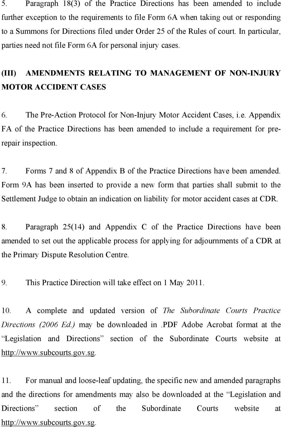 The Pre-Action Protocol for Non-Injury Motor Accident Cases, i.e. Appendix FA of the Practice Directions has been amended to include a requirement for prerepair inspection. 7.