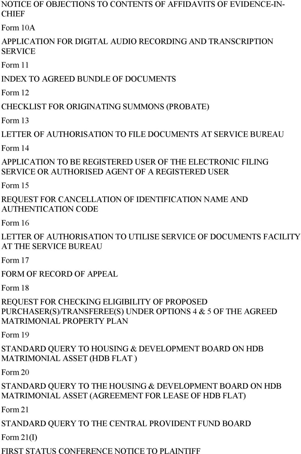 AUTHORISED AGENT OF A REGISTERED USER Form 15 REQUEST FOR CANCELLATION OF IDENTIFICATION NAME AND AUTHENTICATION CODE Form 16 LETTER OF AUTHORISATION TO UTILISE SERVICE OF DOCUMENTS FACILITY AT THE