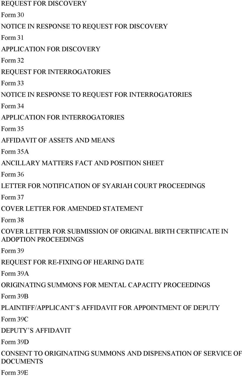 PROCEEDINGS Form 37 COVER LETTER FOR AMENDED STATEMENT Form 38 COVER LETTER FOR SUBMISSION OF ORIGINAL BIRTH CERTIFICATE IN ADOPTION PROCEEDINGS Form 39 REQUEST FOR RE-FIXING OF HEARING DATE Form 39A